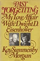 Past Forgetting My Love Affair with Dwight D. Eisenhower
