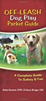 Off Leash Dog Play Pocket Guide: A Complete Guide to Safety & Fun
