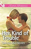 Her Kind of Trouble (Mills & Boon Superromance)
