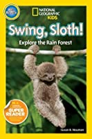Swing, Sloth!: Explore the Rain Forest (National Geographic Readers)