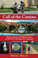 Call of the Camino: Myths, Legends and Pilgrim Stories on the Way to Santiago de Compostela