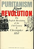 Puritanism and Revolution: The English Revolution of the 17th Century