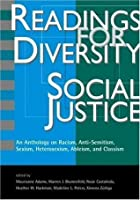 Readings for Diversity and Social Justice: An Anthology on Racism, Sexism, Anti-Semitism, Heterosexism, Classism, and Ableism [READINGS FOR DIVERSITY & SOCIA]