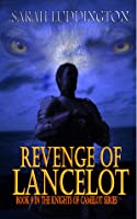 Revenge of Lancelot: The Knights Of Camelot Book 9