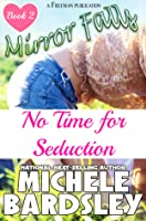 No Time for Seduction (Mirror Falls #2)
