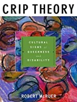 Crip Theory: Cultural Signs of Queerness and Disability