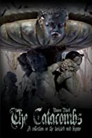 The Catacombs: Tales of the Bizarre and Twisted (The Catacombes) (The Catacombs (The Catacombes) Book 1)