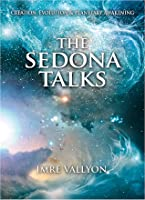 The Sedona Talks: Creation, Evolution and Planetary Awakening