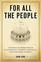 For All the People: Uncovering the Hidden History of Cooperation, Cooperative Movements, and Communalism in America