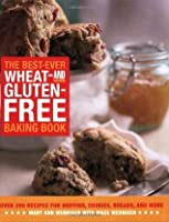 The Best-Ever Wheat-and Gluten-Free Baking Book: Over 200 Recipes for Muffins, Cookies, Breads, and More