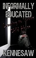 Informally Educated, Learning to Survive Child Abuse, Special Edition with Poems