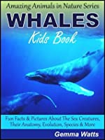 WHALES! Kids Book About Whales - Fun Facts & Pictures About The Sea Creatures, Their Anatomy, Evolution, Species & More (Amazing Animals in Nature Series)