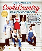 The Complete Cook's Country TV Show Cookbook: Every Recipe, Every Ingredient Testing, and Every Equipment Rating from All 6 Seasons