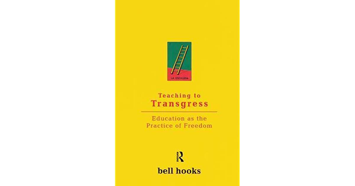 bell hooks teaching to transgress education Overview: bell hooks writes about her true passions in this bold, honest book:  learning and liberating written well before the 21st-century.
