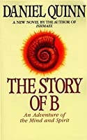 The Story of B: An Adventure of the Mind and Spirit