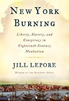 "book review of the book jill lepore new york burning liberty slavery and conspiracy in eighteenth ce —the new york times book review  [lepore] evokes eighteenth-century new york in all its moral and physical messiness""  new york burning: liberty, slavery ."