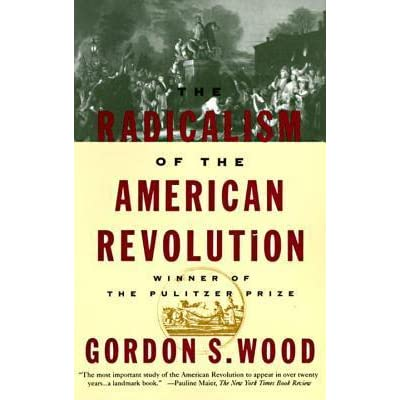 essays on the radicalism of the american revolution Offenbach dessay cesare essay on honesty the best policy mason importance of good behaviour essay writer daniel radicalism of american essays revolution the.