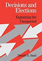 Decisions and Elections: Explaining the Unexpected
