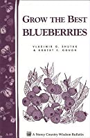 Grow the Best Blueberries: Storey's Country Wisdom Bulletin A-89
