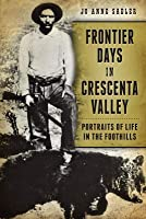 Frontier Days in Crescenta Valley: Portraits of Life in the Foothills