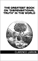 """The Greatest Book on """"Dispensational Truth"""" in the World"""