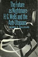 The Future as Nightmare: H.G. Wells and the Anti-Utopians