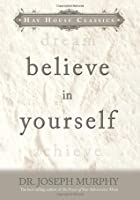 Believe In Yourself (Hay House Classics)