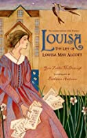 Louisa: The Life of Louisa May Alcott