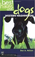 Best Hikes With Dogs in Western Washington: Western Washington (Best Hikes With Dogs)