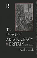 The Image of Aristocracy in Britain, 1000-1300