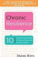 Chronic Resilience: 10 Sanity-Saving Tools for Women Coping with the Stress of Illness