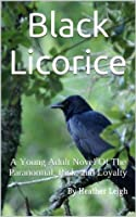 Black Licorice: A Young Adult Novel of the Paranormal, Risk, and Loyalty (Emily)