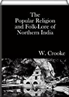 The Popular Religion and Folk-Lore of Northern India (volume I & II)