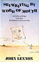 Skywriting by Word of Mouth, and Other Writings, Including the Ballad of John and Yoko: John Lennon