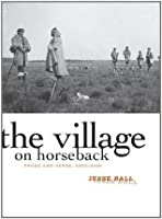 The Village on Horseback: Prose and Verse, 2003-2008