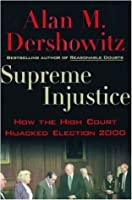 Supreme Injustice:How the High Court Hijacked Election 2000
