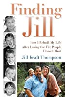 Finding Jill: How I Rebuilt My Life after Losing the Five People I Loved Most