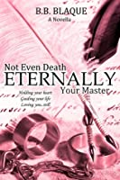 Eternally Your Master (Not Even Death, #1)