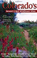 Colorado's Newest and Best Wildflower Hikes: Boulder, Breckenridge, Colorado Springs, Denver, Fort Collins, Rocky Mountain National Park, Vail