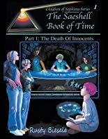 The Saeshell Book of Time Part 1: The Death of Innocents: LCX Edition (Children of Sophista #1)