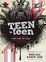 Teen to Teen: Advice and Encouragement from Teens for Teens on How to Stay Faithful Through the Teen Years