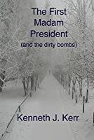 The First Madam President: and the dirty bombs