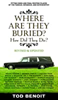 Where Are They Buried (Revised and Updated): How Did They Die?