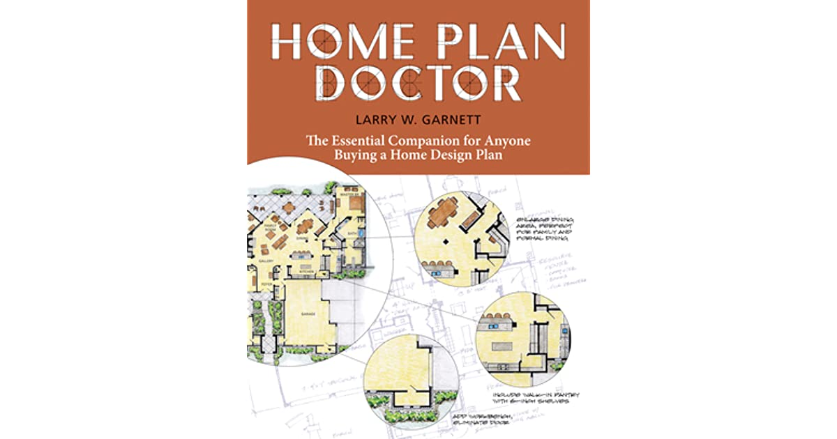 Home Plan Doctor The Essential Companion For Anyone Buying A Home Design Plan By Larry Garnett Reviews Discussion Bookclubs Lists