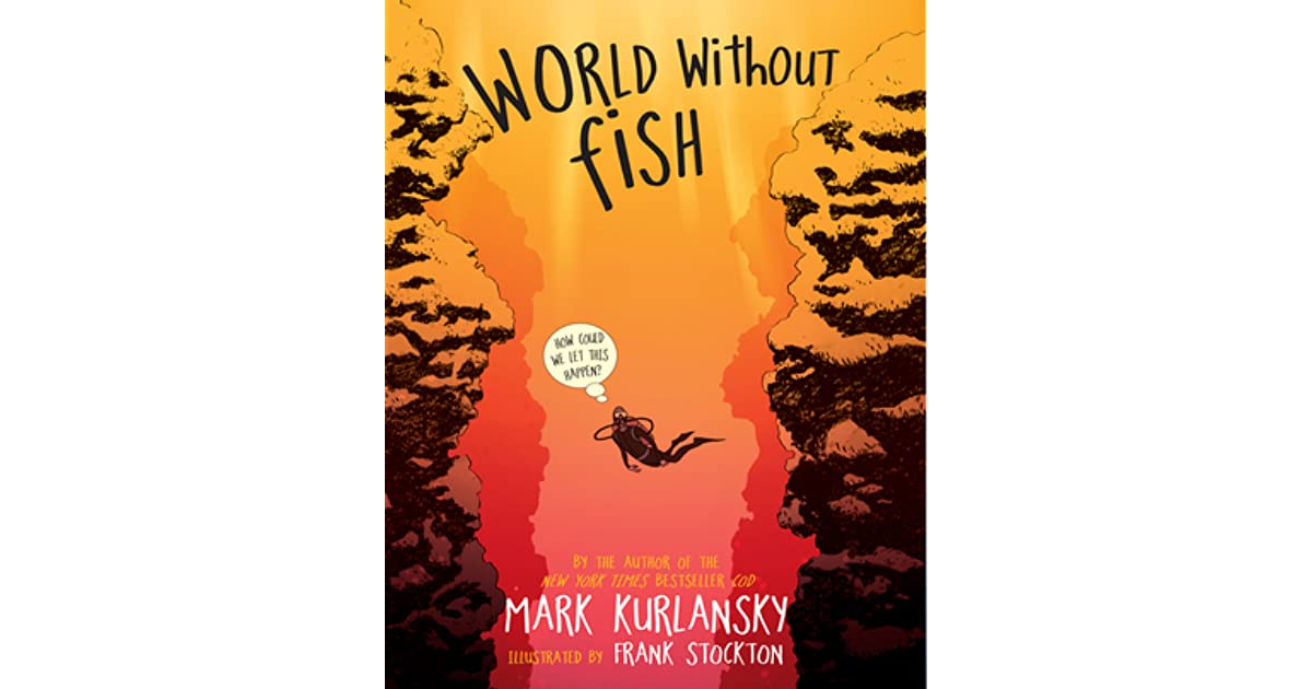 World without fish by mark kurlansky reviews discussion for World without fish