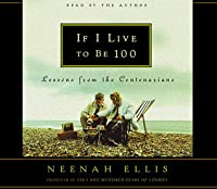 If I Live to Be 100: Lessons from the Centenarians