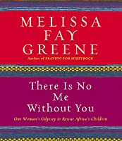 There Is No Me Without You - One Woman's Odyssey to rescue Africa's children