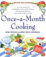 Once-A-Month Cooking: A Proven System for Spending Less Time in the Kitchen and Enjoying Delicious, Homemade Meals Every Day
