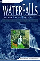 Waterfalls of Blue Ridge: A Hiking Guide to the Cascades of the Blue Ridge Mountains (Waterfalls of the Blue Ridge)