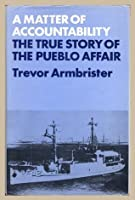 A Matter of Accountability: The True Story of the Pueblo Affair.